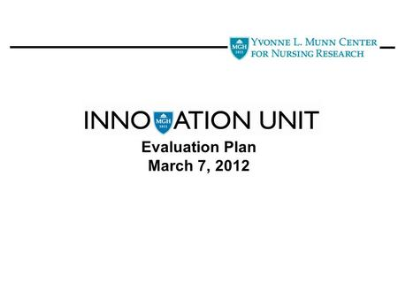 Evaluation Plan March 7, 2012. General approach to evaluation is broad with the ability to support specificity. Collecting and evaluating multiple innovations.