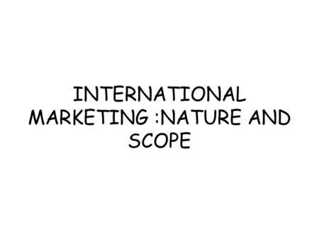 INTERNATIONAL MARKETING :NATURE AND SCOPE. MEANING International Marketing refers to the buying or selling of goods and services beyond the boundaries.