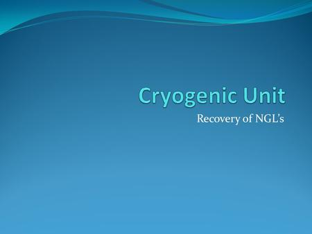 Cryogenic Unit Recovery of NGL's.