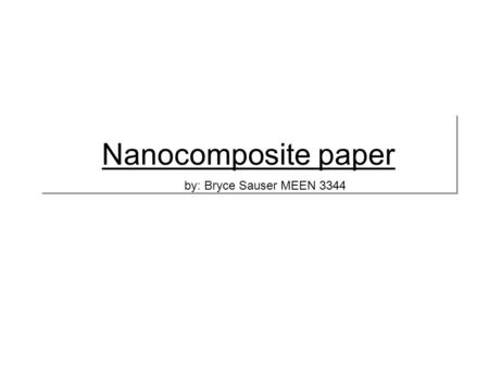 Nanocomposite paper by: Bryce Sauser MEEN 3344. is a hybrid energy storage device that combines characteristics of batteries and supercapacitors. It takes.