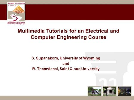 Multimedia Tutorials for an Electrical and Computer Engineering Course S. Supanakorn, University of Wyoming and R. Thamvichai, Saint Cloud University.