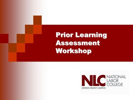 PriorLearning Assessment Workshop Prior Learning Assessment Workshop.