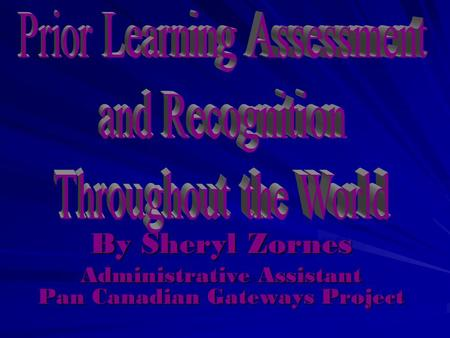 By Sheryl Zornes Administrative Assistant Pan Canadian Gateways Project By Sheryl Zornes Administrative Assistant Pan Canadian Gateways Project.