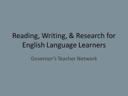 Reading, Writing, & Research for English Language Learners Governor's Teacher Network.