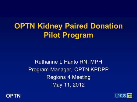 OPTN OPTN Kidney Paired Donation Pilot Program Ruthanne L Hanto RN, MPH Program Manager, OPTN KPDPP Regions 4 Meeting May 11, 2012.