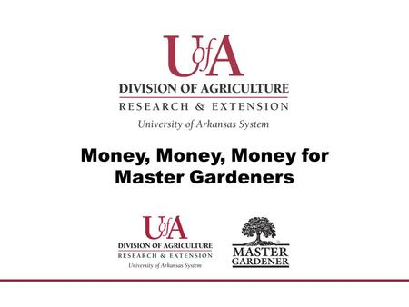 Money, Money, Money for Master Gardeners. Where can money be housed? County Depository Account in local extension office— checks written by staff chair.