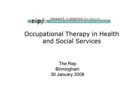 Occupational Therapy in Health and Social Services The Rep Birmingham 30 January 2008.