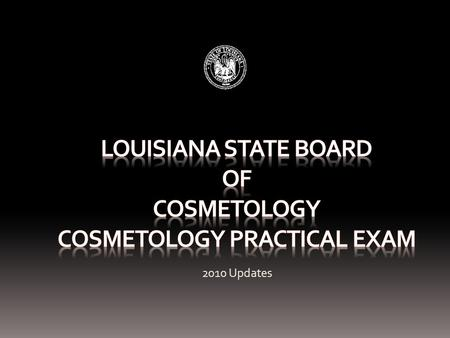 2010 Updates. Cosmetology Practical Examination Basic Instructions Exam Dress Code Exam Supply List The Phases of the Exam The information packet has.