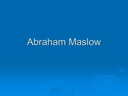Abraham Maslow. ABRAHAM MASLOW April 1, 1908 – June 8, 1970 1 of 7 children Jewish, parents uneducated Married Bertha Goodman, first cousin Received BA.