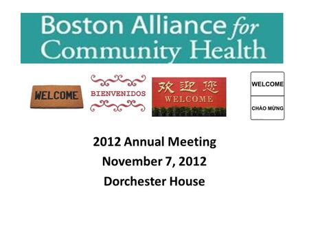 2012 Annual Meeting November 7, 2012 Dorchester House.