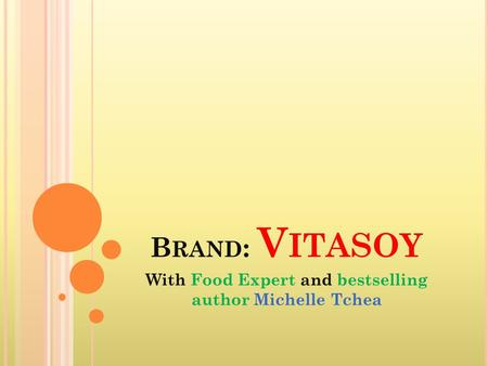 B RAND : V ITASOY With Food Expert and bestselling author Michelle Tchea.