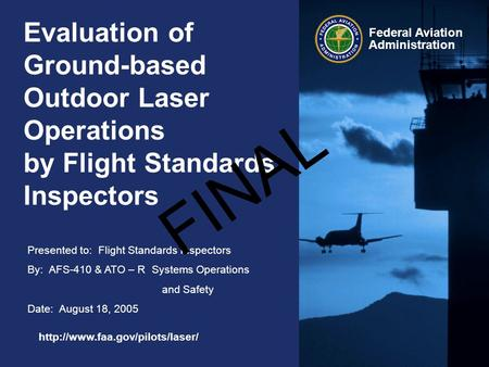 Evaluation of Ground-based Outdoor Laser Operations by Flight Standards Inspectors FINAL http://www.faa.gov/pilots/laser/