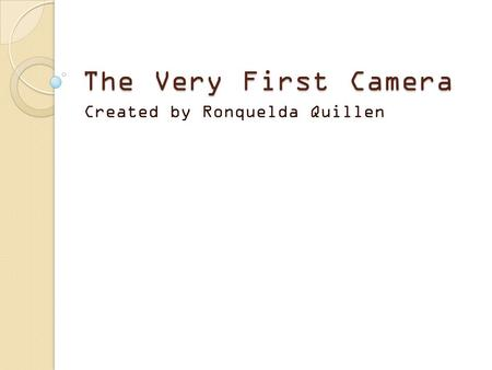 The Very First Camera Created by Ronquelda Quillen.