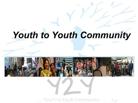 Youth Innovation Fund Youth-to-Youth Community Aug. 2, 2006 Youth to Youth Community.