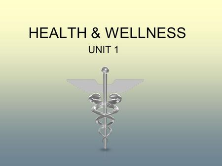 HEALTH & WELLNESS UNIT 1. What is Health? Definition of Health: Health is the complete state of physical, mental, and social well-being; not just the.