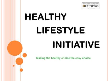 LIFESTYLE Making the healthy choice the easy choice HEALTHY INITIATIVE.