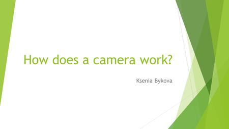 How does a camera work? Ksenia Bykova. Types of film cameras  SLR cameras (Single Lens Reflex)  SLR cameras (Single Lens Reflex) – you see the actual.