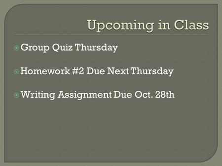 Upcoming in Class Group Quiz Thursday Homework #2 Due Next Thursday