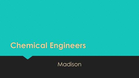 Chemical Engineers Madison. What they do Chemical engineers apply the principles of chemistry to solve problems involving the production or use of chemicals.