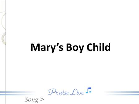 Song > Mary's Boy Child. Song > 1. Long time ago in Bethlehem, so the Holy Bible say, Mary's boy child Jesus Christ, was born on Christmas Day. Mary's.