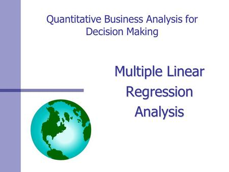 Quantitative Business Analysis for Decision Making Multiple Linear RegressionAnalysis.