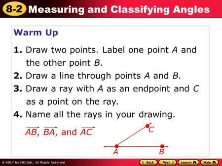 8-2 Measuring and Classifying Angles Warm Up 1. Draw two points. Label one point A and the other point B. 2. Draw a line through points A and B. 3. Draw.