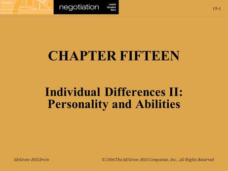 15-1 McGraw-Hill/Irwin ©2006 The McGraw-Hill Companies, Inc., All Rights Reserved CHAPTER FIFTEEN Individual Differences II: Personality and Abilities.