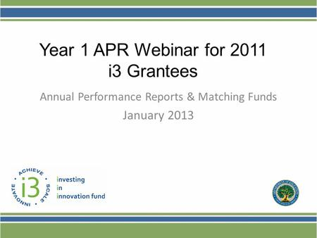 Annual Performance Reports & Matching Funds January 2013 Year 1 APR Webinar for 2011 i3 Grantees.