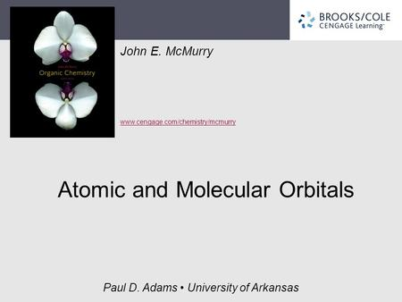 John E. McMurry www.cengage.com/chemistry/mcmurry Paul D. Adams University of Arkansas Atomic and Molecular Orbitals.