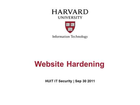 Website Hardening HUIT IT Security | Sep 30 2011.