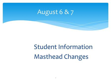 Student Information Masthead Changes 1 August 6 & 7.