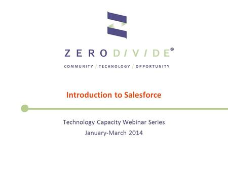 Introduction to Salesforce Technology Capacity Webinar Series January-March 2014.