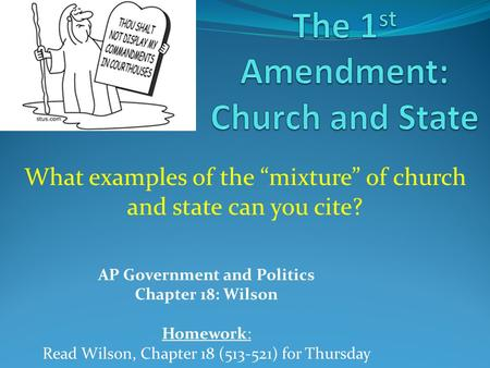 "AP Government and Politics Chapter 18: Wilson Homework: Read Wilson, Chapter 18 (513-521) for Thursday What examples of the ""mixture"" of church and state."