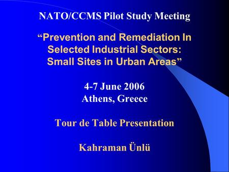 "NATO/CCMS Pilot Study Meeting "" Prevention and Remediation In Selected Industrial Sectors: Small Sites in Urban Areas "" 4-7 June 2006 Athens, Greece Tour."