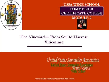 The Vineyard— From Soil to Harvest Viticulture UNITED STATES SOMMELIER ASSOCIATION WINE SCHOOL USSA WINE SCHOOL SOMMELIER CERTIFICATE COURSE MODULE 2.