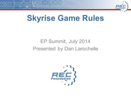 Skyrise Game Rules EP Summit, July 2014 Presented by Dan Larochelle.
