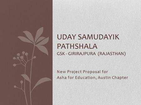 New Project Proposal for Asha for Education, Austin Chapter UDAY SAMUDAYIK PATHSHALA GSK - GIRIRAJPURA (RAJASTHAN)