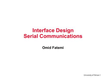 University of Tehran 1 Interface Design Serial Communications Omid Fatemi.