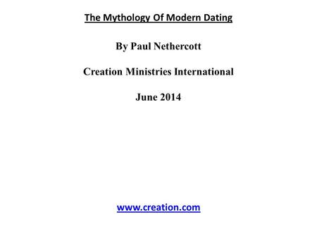 The Mythology Of Modern Dating By Paul Nethercott Creation Ministries International June 2014 www.creation.com.