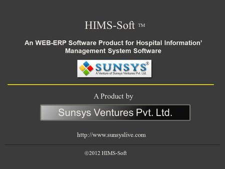 HIMS-Soft TM A Product by Sunsys Ventures Pvt. Ltd.  An WEB-ERP Software Product for Hospital Information' Management System Software.