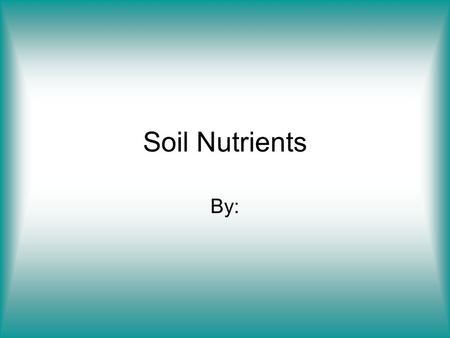 Soil Nutrients By:. Objectives Know the definition of deficiency, nutrient, toxicity, macronutrient, micronutrient. Identify the plant deficiencies from.