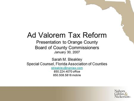 Ad Valorem Tax Reform Presentation to Orange County Board of County Commissioners January 30, 2007 Sarah M. Bleakley Special Counsel, Florida Association.