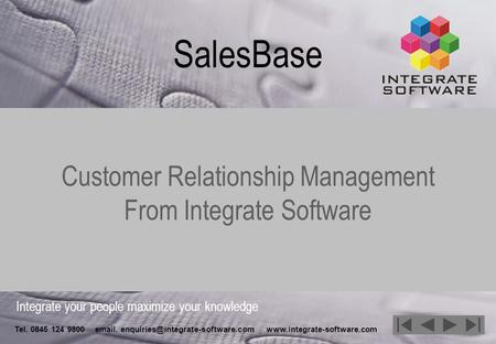Integrate your people maximize your knowledge Tel. 0845 124 9800  .  SalesBase Customer.