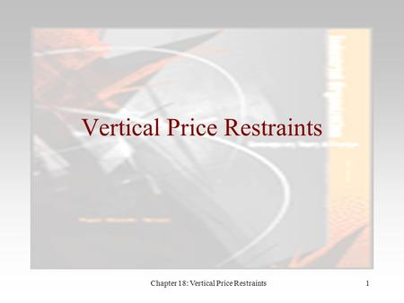 Chapter 18: Vertical Price Restraints1 Vertical Price Restraints.