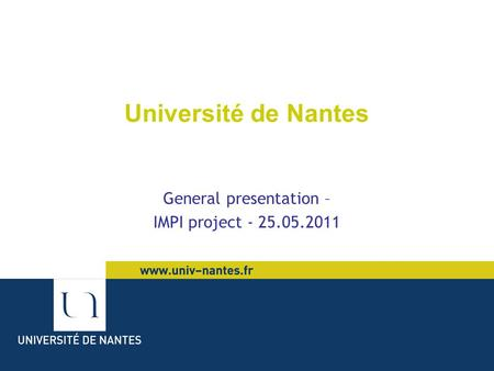 Université de Nantes General presentation – IMPI project - 25.05.2011.