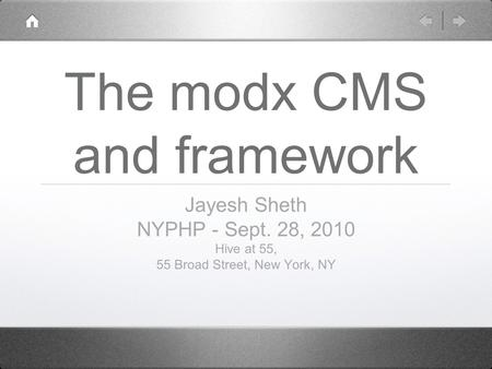 The modx CMS and framework Jayesh Sheth NYPHP - Sept. 28, 2010 Hive at 55, 55 Broad Street, New York, NY.