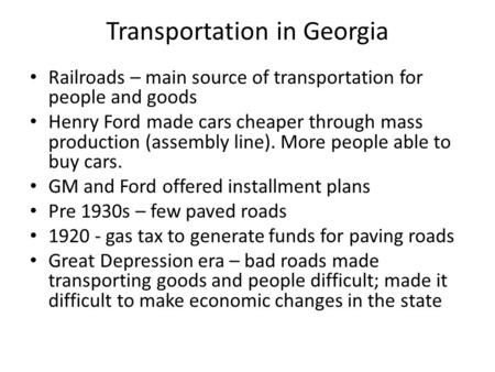 Transportation in Georgia Railroads – main source of transportation for people and goods Henry Ford made cars cheaper through mass production (assembly.