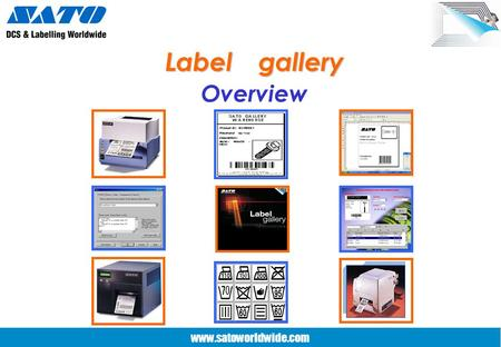 www.satoworldwide.com Label gallery Overview www.satoworldwide.com Label gallery Design labels with Ease Design labels with Ease All types of barcode.