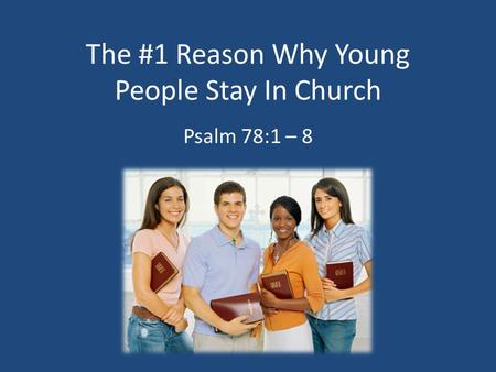 The #1 Reason Why Young People Stay In Church Psalm 78:1 – 8.