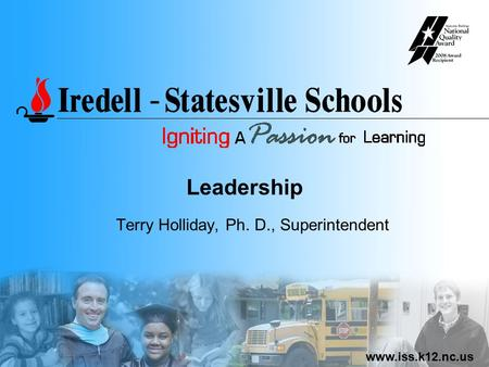 Www.iss.k12.nc.us Leadership Terry Holliday, Ph. D., Superintendent.